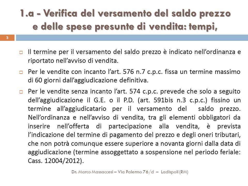 1.a - Verifica del versamento del saldo prezzo e delle spese presunte di vendita: luogo, ) 4  come prescritto nell'ordinanza e nell'avviso di vendita, salvo quanto indicato nel successivo punto, l importo del prezzo di aggiudicazione (dedotta la cauzione prestata) e delle spese (calcolate dal P.D.