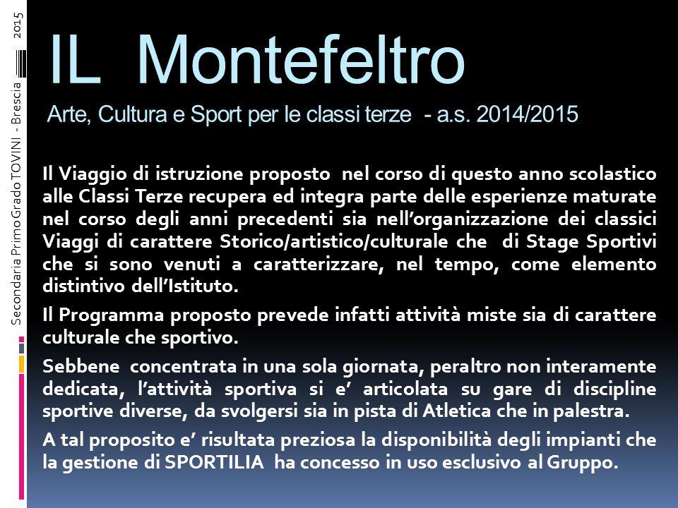 IL Montefeltro Arte, Cultura e Sport per le classi terze - a.s. 2014/2015 Secondaria Primo Grado TOVINI - Brescia – 2015