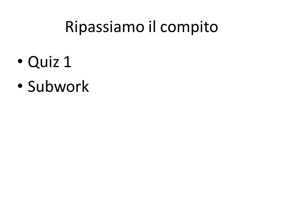 Il compito Compito #?-Pagina 7,12-tocca a te Quest Friday- – Greetings – Numbers – Personal info – Adjectives- meanings and position – Family