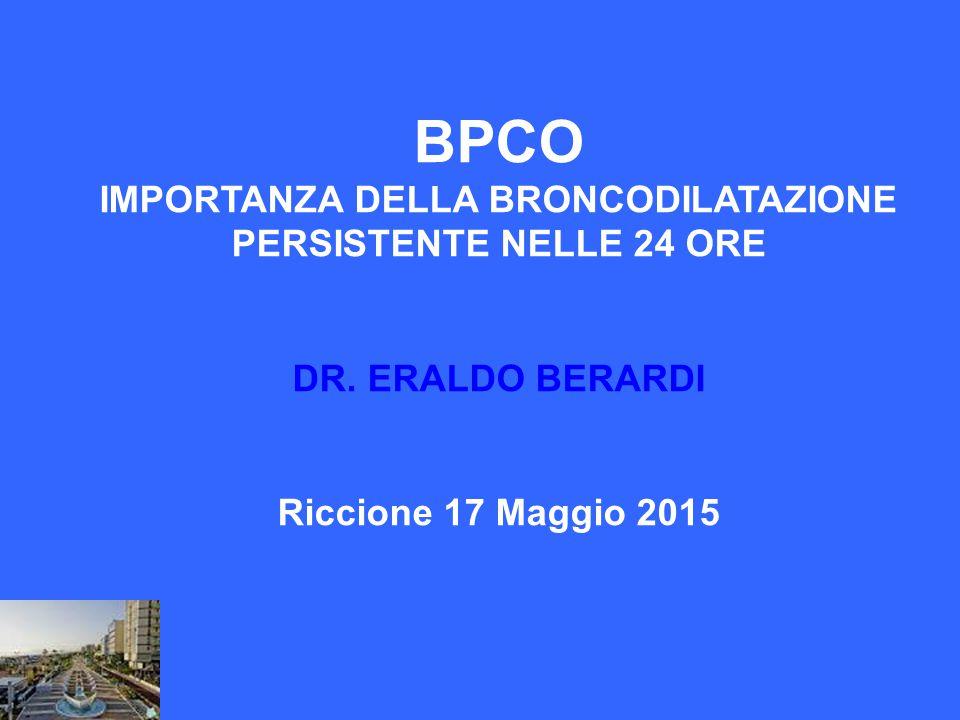BPCO IMPORTANZA DELLA BRONCODILATAZIONE PERSISTENTE NELLE 24 ORE DR. ERALDO BERARDI Riccione 17 Maggio 2015