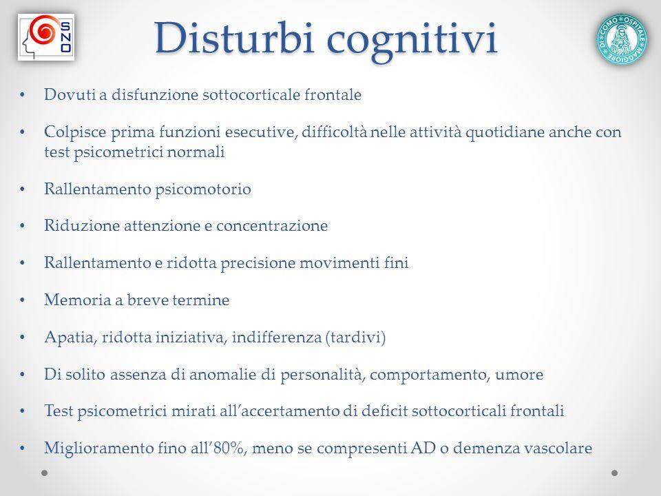 Disturbi cognitivi Dovuti a disfunzione sottocorticale frontale Colpisce prima funzioni esecutive, difficoltà nelle attività quotidiane anche con test