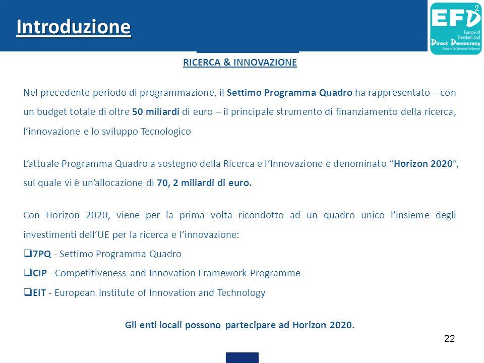 Introduzione RICERCA & INNOVAZIONE Nel precedente periodo di programmazione, il Settimo Programma Quadro ha rappresentato – con un budget totale di ol
