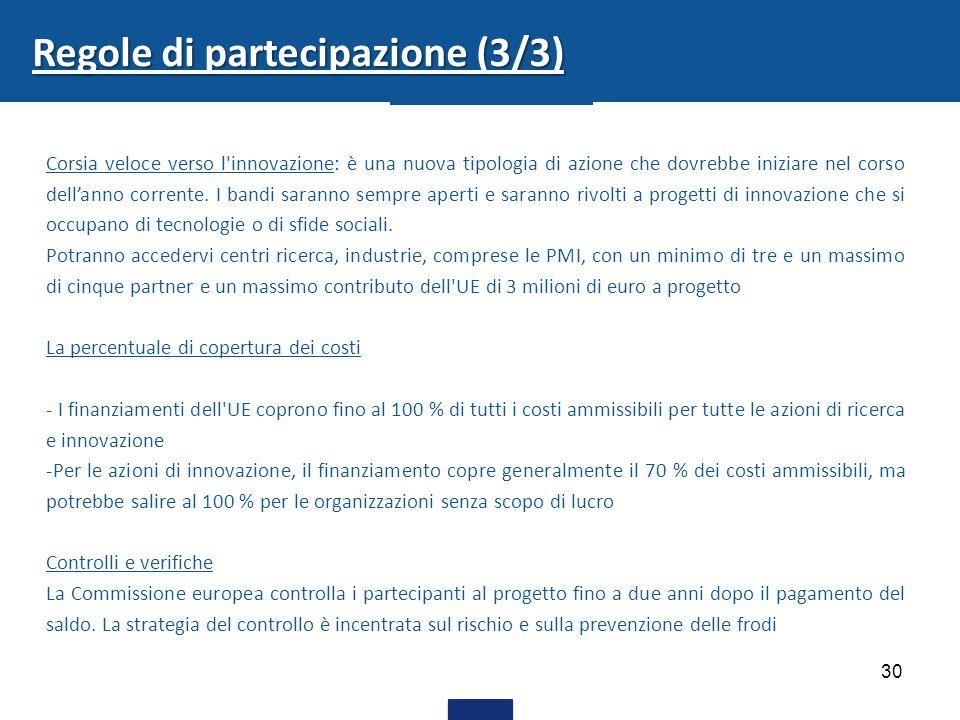 30 Regole di partecipazione (3/3) Corsia veloce verso l'innovazione: è una nuova tipologia di azione che dovrebbe iniziare nel corso dell'anno corrent