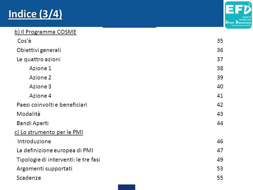 Indice (3/4) b) Il Programma COSME Cos'è35 Obiettivi generali36 Le quattro azioni37 Azione 138 Azione 239 Azione 340 Azione 441 Paesi coinvolti e bene