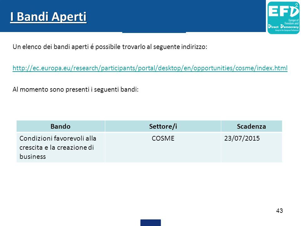 43 I Bandi Aperti Un elenco dei bandi aperti é possibile trovarlo al seguente indirizzo: http://ec.europa.eu/research/participants/portal/desktop/en/o