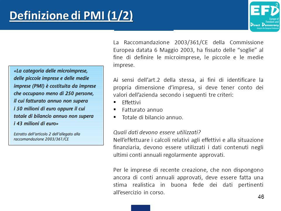 """46 Definizione di PMI (1/2) La Raccomandazione 2003/361/CE della Commissione Europea datata 6 Maggio 2003, ha fissato delle """"soglie"""" al fine di defini"""
