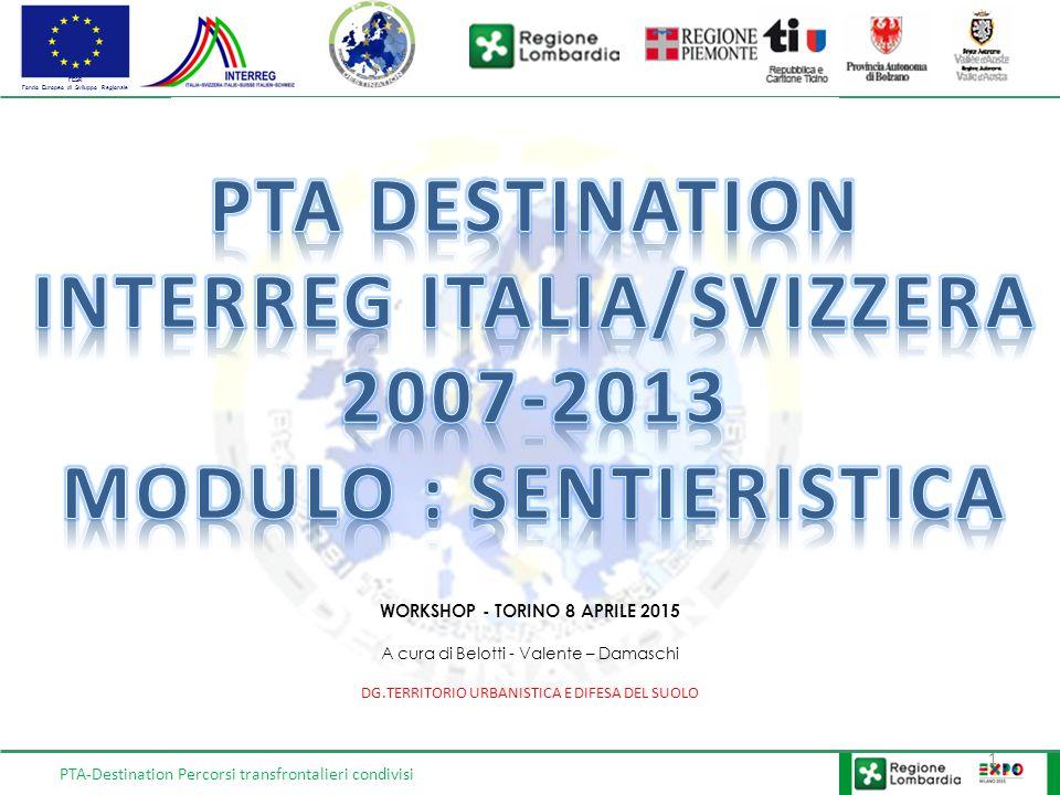 FESR Fondo Europeo di Sviluppo Regionale PTA-Destination Percorsi transfrontalieri condivisi 1 WORKSHOP - TORINO 8 APRILE 2015 A cura di Belotti - Valente – Damaschi DG.TERRITORIO URBANISTICA E DIFESA DEL SUOLO