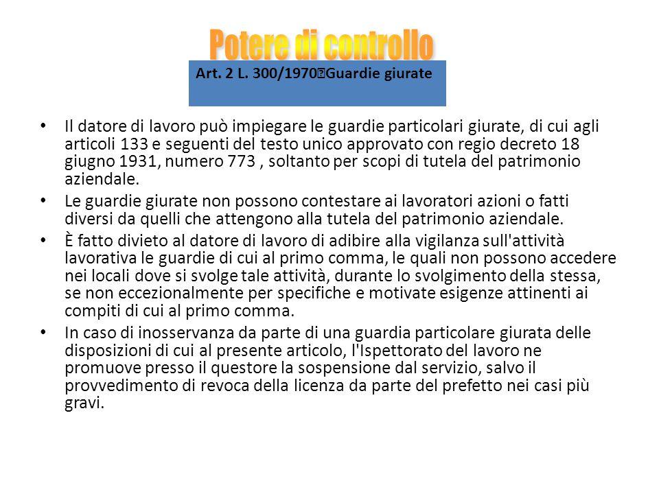 Art. 2 L. 300/1970 Guardie giurate Il datore di lavoro può impiegare le guardie particolari giurate, di cui agli articoli 133 e seguenti del testo uni