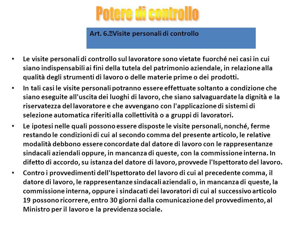 Art. 6. Visite personali di controllo Le visite personali di controllo sul lavoratore sono vietate fuorché nei casi in cui siano indispensabili ai fin