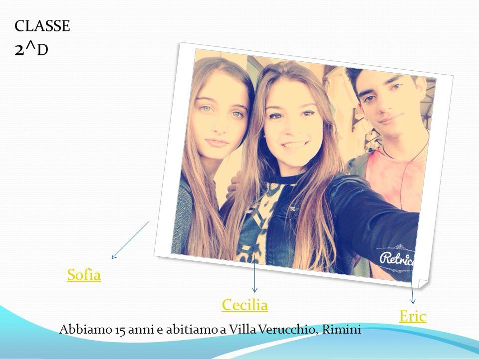 Eric Cecilia Sofia Abbiamo 15 anni e abitiamo a Villa Verucchio, Rimini CLASSE 2^ D