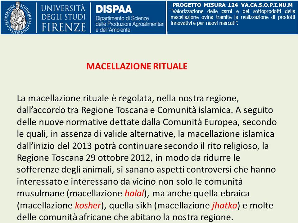 La macellazione rituale è regolata, nella nostra regione, dall'accordo tra Regione Toscana e Comunità islamica. A seguito delle nuove normative dettat