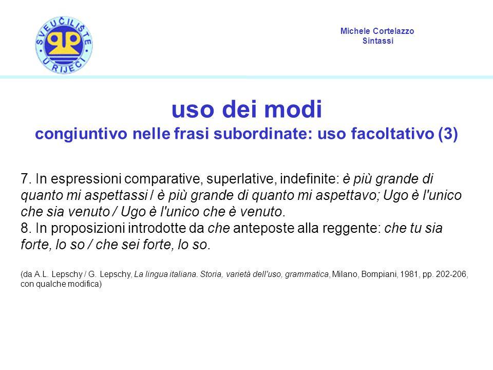 Michele Cortelazzo Sintassi uso dei modi congiuntivo nelle frasi subordinate: uso facoltativo (3) 7. In espressioni comparative, superlative, indefini
