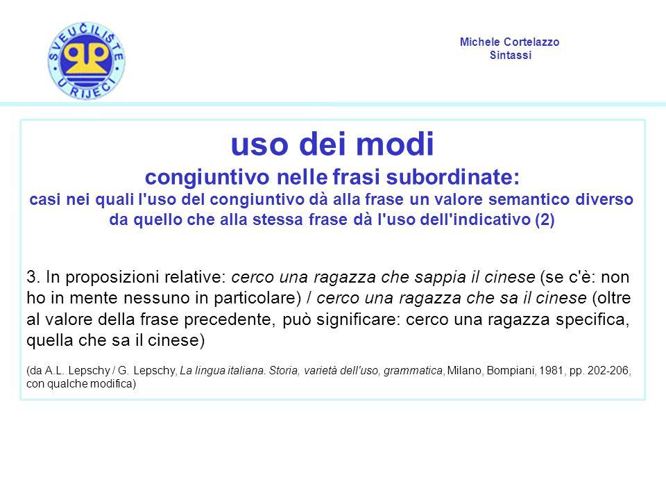 Michele Cortelazzo Sintassi uso dei modi congiuntivo nelle frasi subordinate: casi nei quali l'uso del congiuntivo dà alla frase un valore semantico d