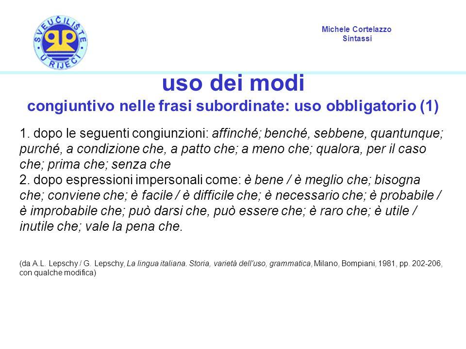 Michele Cortelazzo Sintassi uso dei modi congiuntivo nelle frasi subordinate: uso obbligatorio (1) 1. dopo le seguenti congiunzioni: affinché; benché,