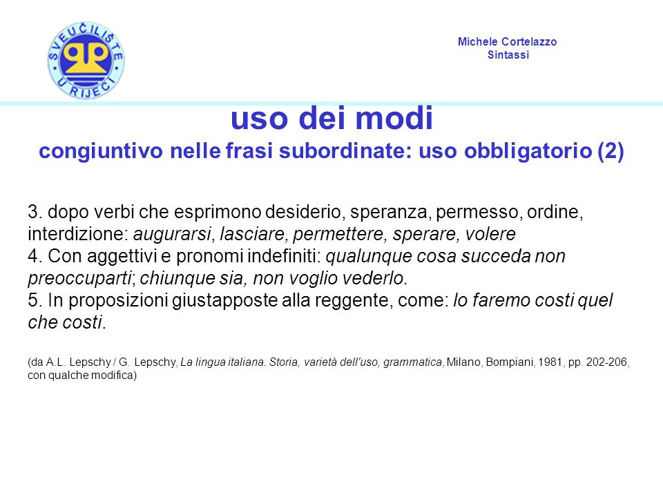 Michele Cortelazzo Sintassi uso dei modi congiuntivo nelle frasi subordinate: uso obbligatorio (2) 3. dopo verbi che esprimono desiderio, speranza, pe