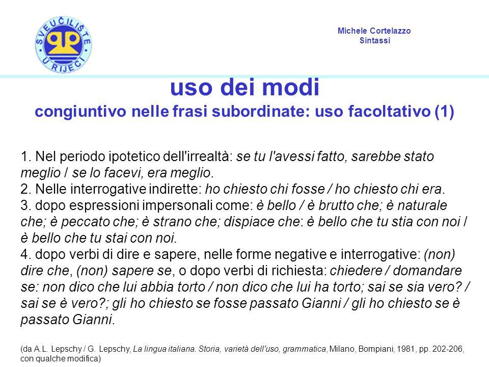 Michele Cortelazzo Sintassi uso dei modi congiuntivo nelle frasi subordinate: uso facoltativo (1) 1. Nel periodo ipotetico dell'irrealtà: se tu l'aves