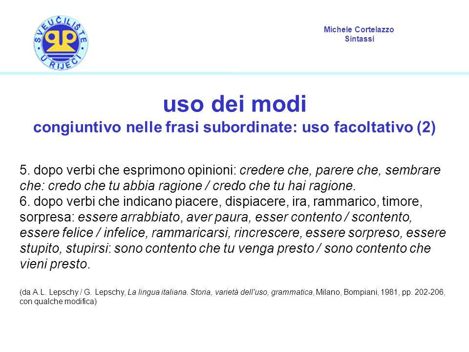 Michele Cortelazzo Sintassi uso dei modi congiuntivo nelle frasi subordinate: uso facoltativo (2) 5. dopo verbi che esprimono opinioni: credere che, p