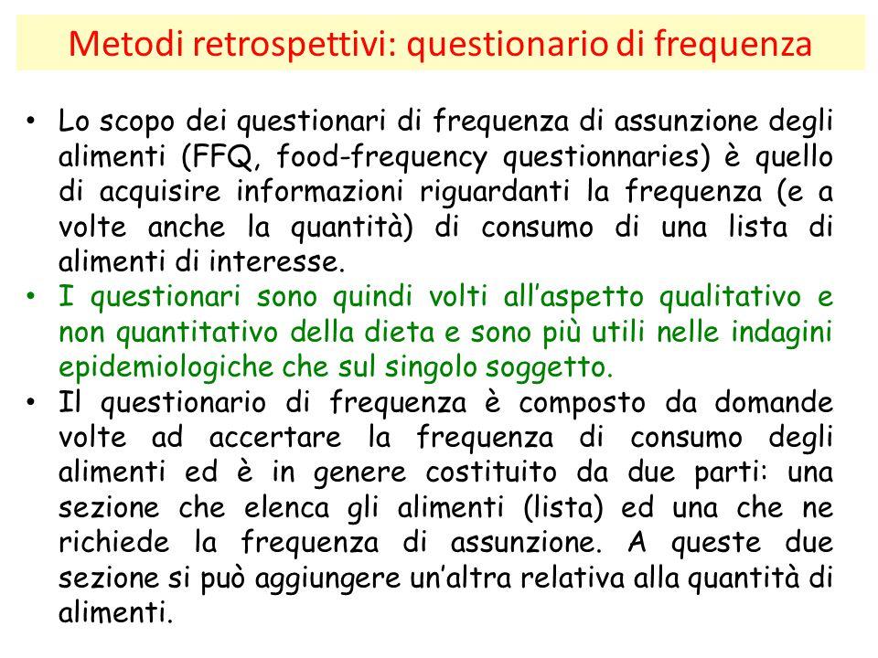 Metodi retrospettivi: questionario di frequenza Lo scopo dei questionari di frequenza di assunzione degli alimenti (FFQ, food-frequency questionnaries