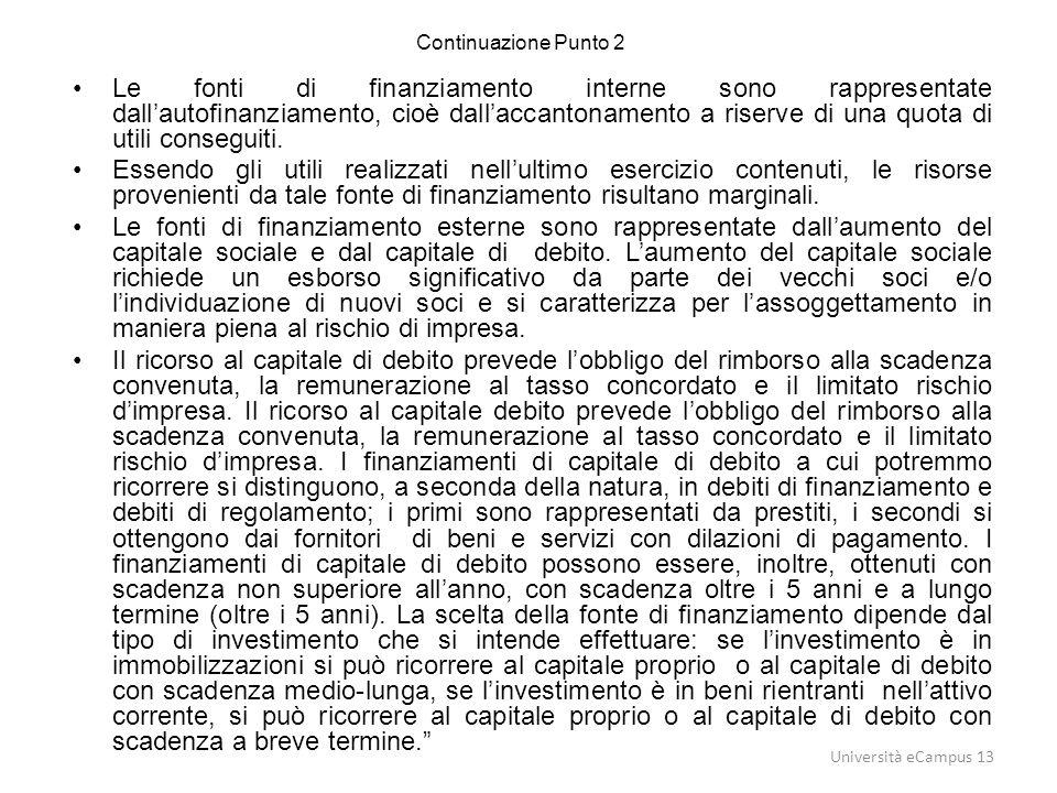Continuazione Punto 2 Le fonti di finanziamento interne sono rappresentate dall'autofinanziamento, cioè dall'accantonamento a riserve di una quota di