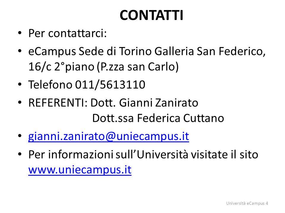 CONTATTI Per contattarci: eCampus Sede di Torino Galleria San Federico, 16/c 2°piano (P.zza san Carlo) Telefono 011/5613110 REFERENTI: Dott. Gianni Za