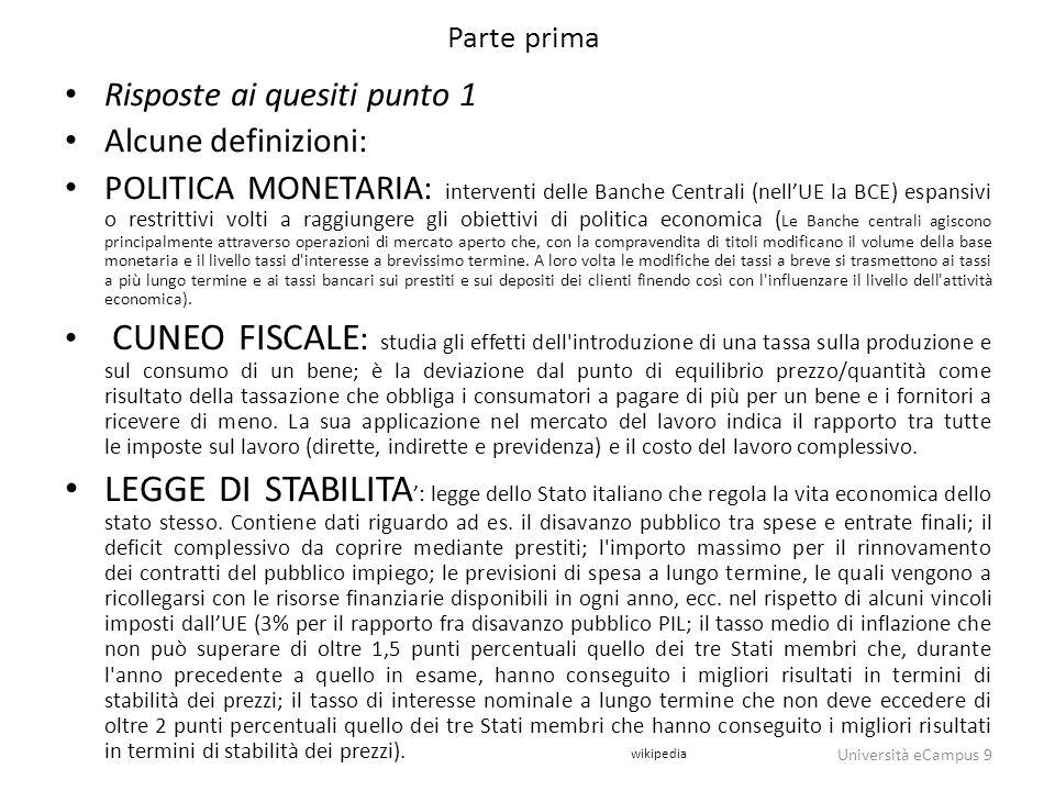 Parte prima Risposte ai quesiti punto 1 Alcune definizioni: POLITICA MONETARIA: interventi delle Banche Centrali (nell'UE la BCE) espansivi o restritt