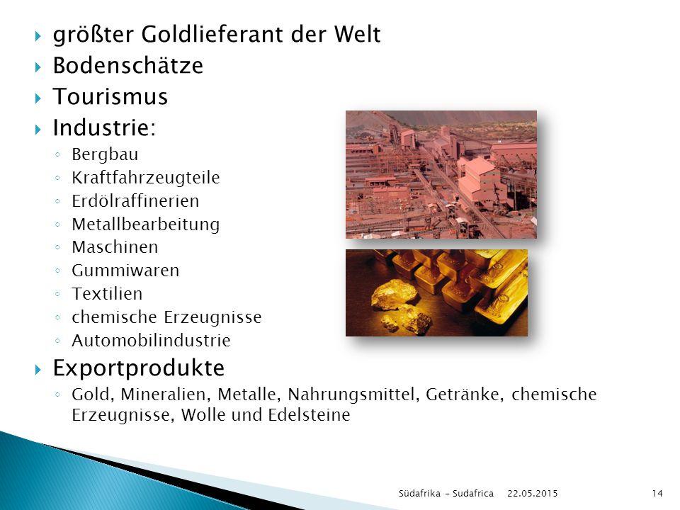  größter Goldlieferant der Welt  Bodenschätze  Tourismus  Industrie: ◦ Bergbau ◦ Kraftfahrzeugteile ◦ Erdölraffinerien ◦ Metallbearbeitung ◦ Masch