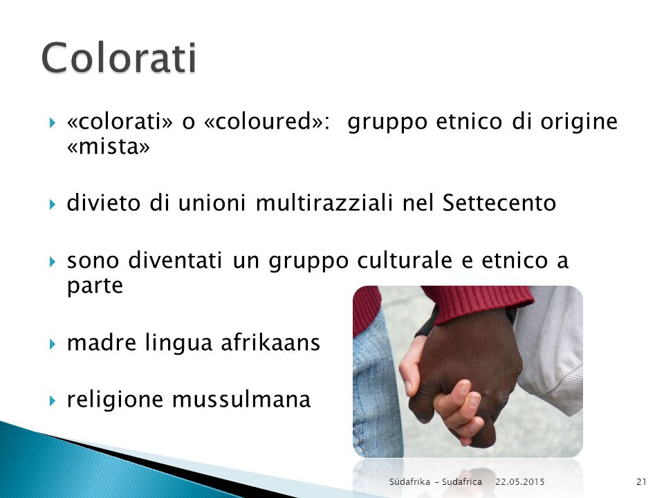  «colorati» o «coloured»: gruppo etnico di origine «mista»  divieto di unioni multirazziali nel Settecento  sono diventati un gruppo culturale e et