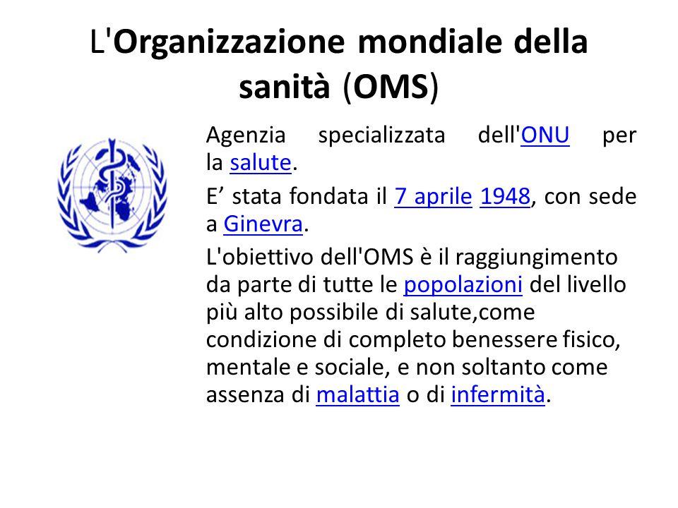 L'Organizzazione mondiale della sanità (OMS) Agenzia specializzata dell'ONU per la salute.ONUsalute E' stata fondata il 7 aprile 1948, con sede a Gine