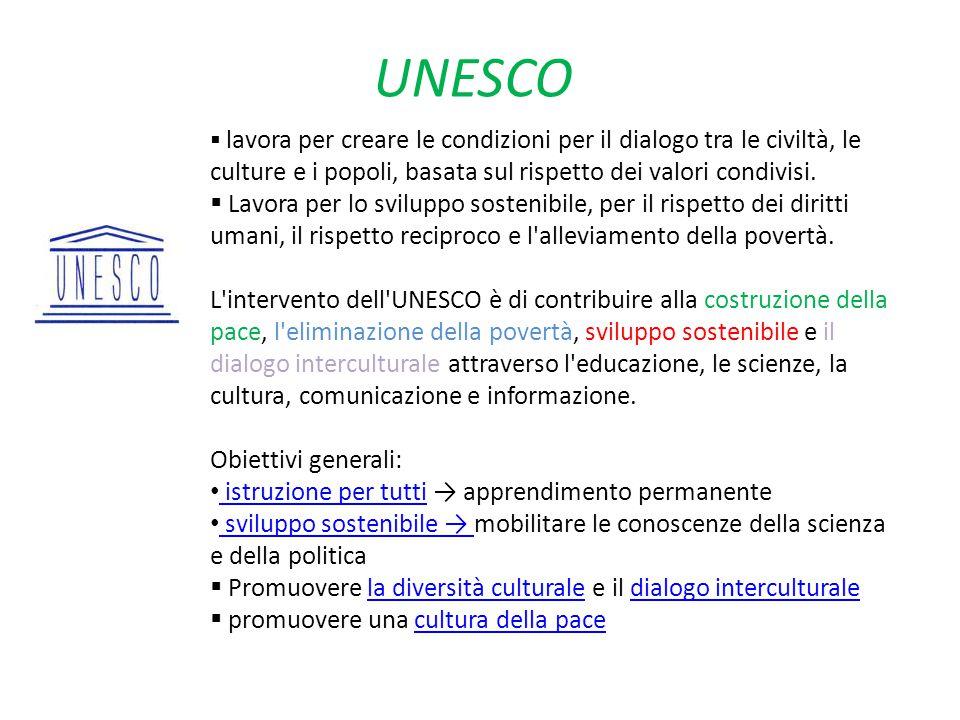 UNESCO  lavora per creare le condizioni per il dialogo tra le civiltà, le culture e i popoli, basata sul rispetto dei valori condivisi.  Lavora per