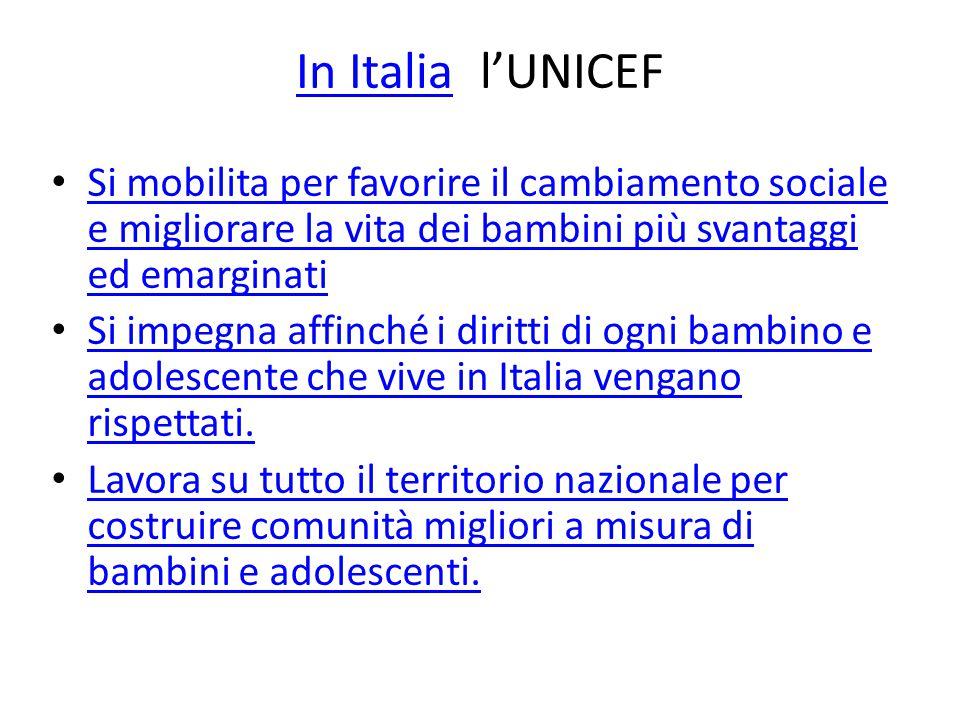 In ItaliaIn Italia l'UNICEF Si mobilita per favorire il cambiamento sociale e migliorare la vita dei bambini più svantaggi ed emarginati Si mobilita p