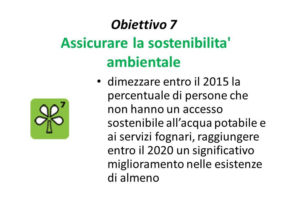 Obiettivo 7 Assicurare la sostenibilita' ambientale dimezzare entro il 2015 la percentuale di persone che non hanno un accesso sostenibile all'acqua p