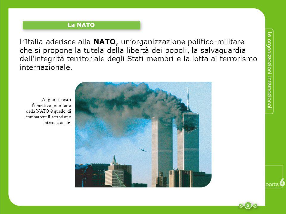 6 La NATO L'Italia aderisce alla NATO, un'organizzazione politico-militare che si propone la tutela della libertà dei popoli, la salvaguardia dell'int