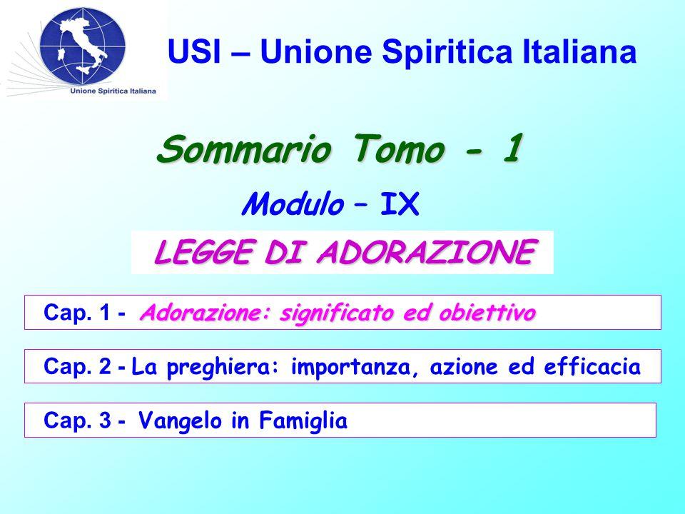 USI – Unione Spiritica Italiana Sommario Tomo - 1 Modulo – IX Adorazione: significato ed obiettivo Cap. 1 - Adorazione: significato ed obiettivo Cap.