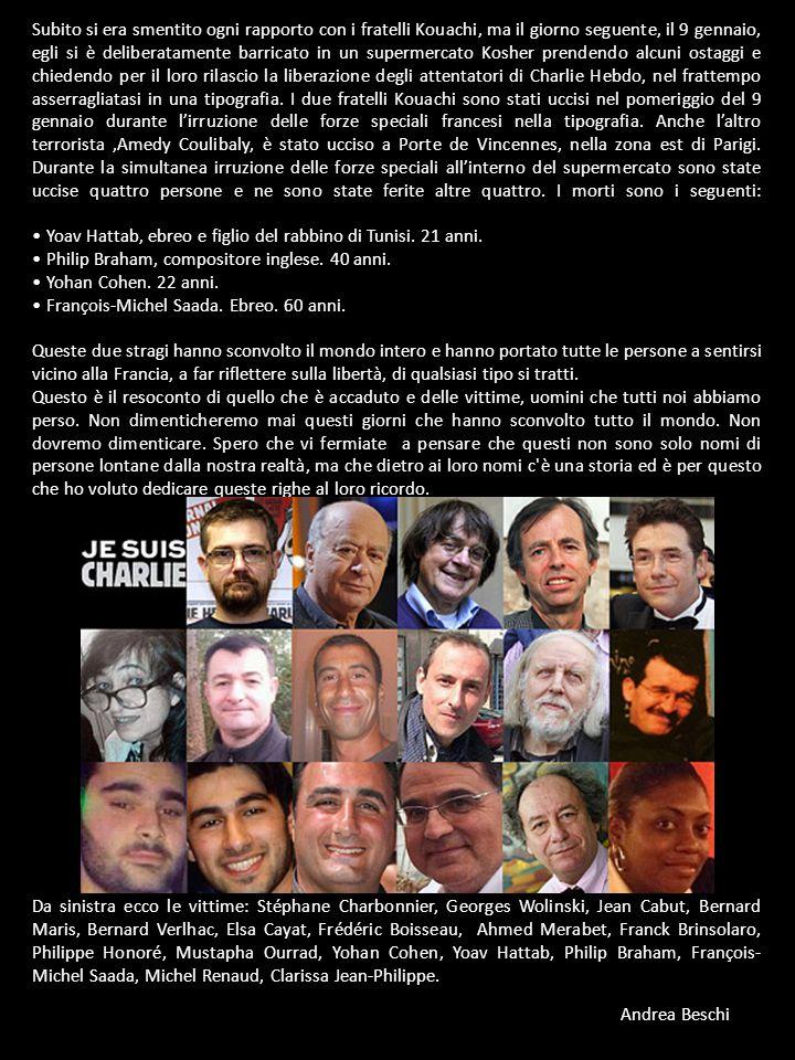Subito si era smentito ogni rapporto con i fratelli Kouachi, ma il giorno seguente, il 9 gennaio, egli si è deliberatamente barricato in un supermercato Kosher prendendo alcuni ostaggi e chiedendo per il loro rilascio la liberazione degli attentatori di Charlie Hebdo, nel frattempo asserragliatasi in una tipografia.