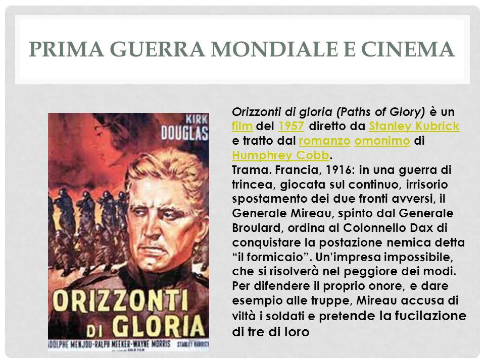 PRIMA GUERRA MONDIALE E CINEMA Orizzonti di gloria (Paths of Glory) è un film del 1957 diretto da Stanley Kubrick e tratto dal romanzo omonimo di Humphrey Cobb.