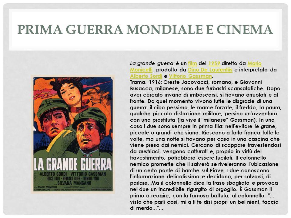 PRIMA GUERRA MONDIALE E CINEMA La grande guerra è un film del 1959 diretto da Mario Monicelli, prodotto da Dino De Laurentiis e interpretato da Alberto Sordi e Vittorio Gassman.film1959Mario MonicelliDino De Laurentiis Alberto SordiVittorio Gassman Trama.