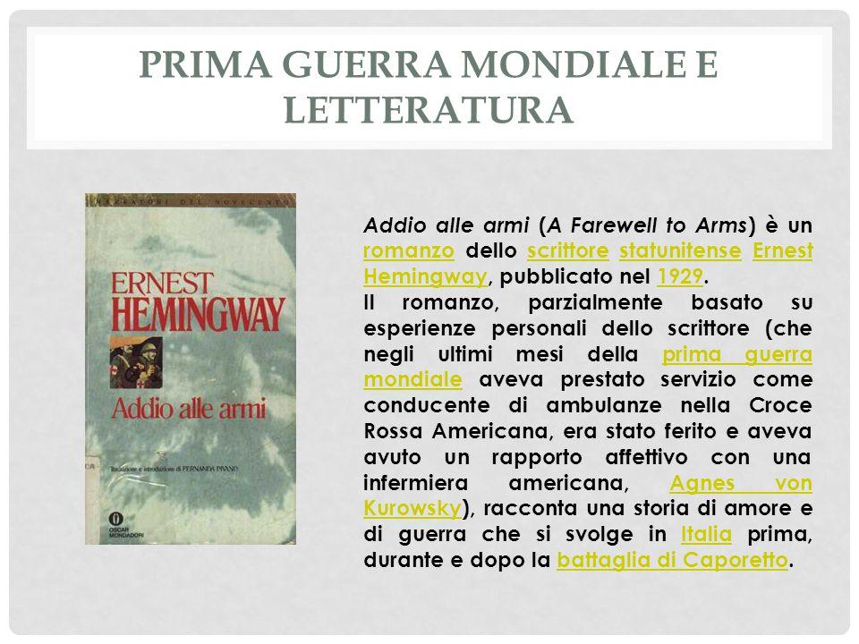 PRIMA GUERRA MONDIALE E LETTERATURA Addio alle armi ( A Farewell to Arms ) è un romanzo dello scrittore statunitense Ernest Hemingway, pubblicato nel 1929.