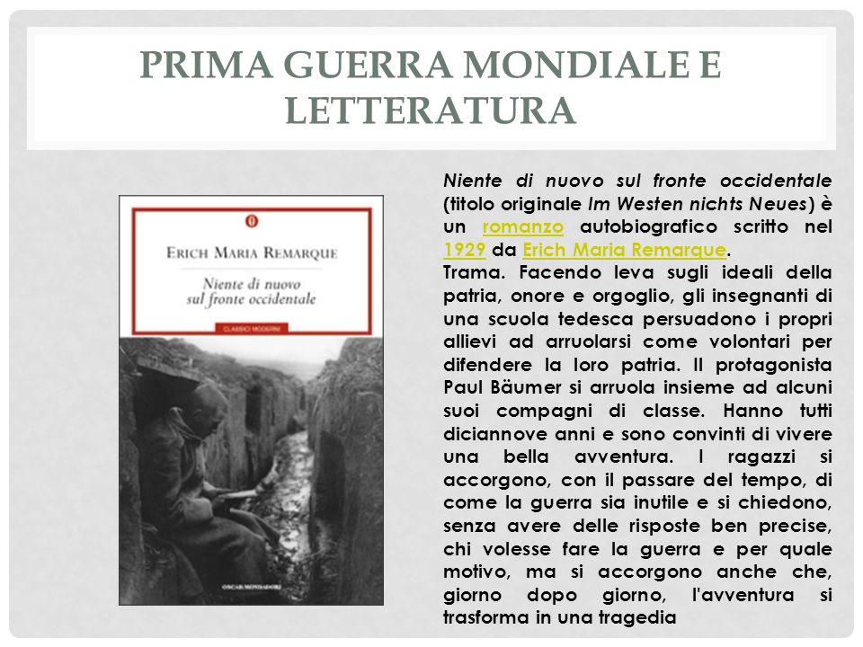 PRIMA GUERRA MONDIALE E LETTERATURA Niente di nuovo sul fronte occidentale (titolo originale Im Westen nichts Neues ) è un romanzo autobiografico scritto nel 1929 da Erich Maria Remarque.romanzo 1929Erich Maria Remarque Trama.