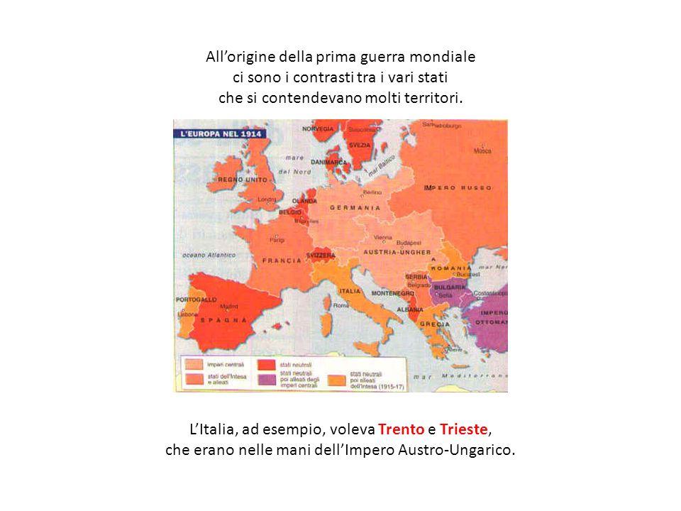 All'origine della prima guerra mondiale ci sono i contrasti tra i vari stati che si contendevano molti territori. L'Italia, ad esempio, voleva Trento