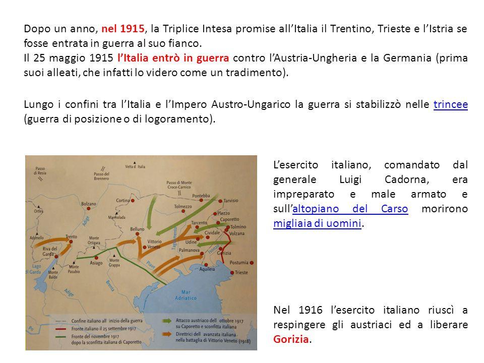 Dopo un anno, nel 1915, la Triplice Intesa promise all'Italia il Trentino, Trieste e l'Istria se fosse entrata in guerra al suo fianco. Il 25 maggio 1