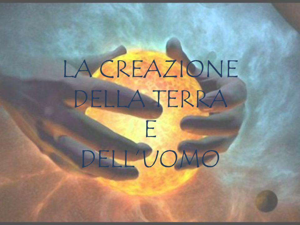 LA CREAZIONE DELLA TERRA E DELL'UOMO