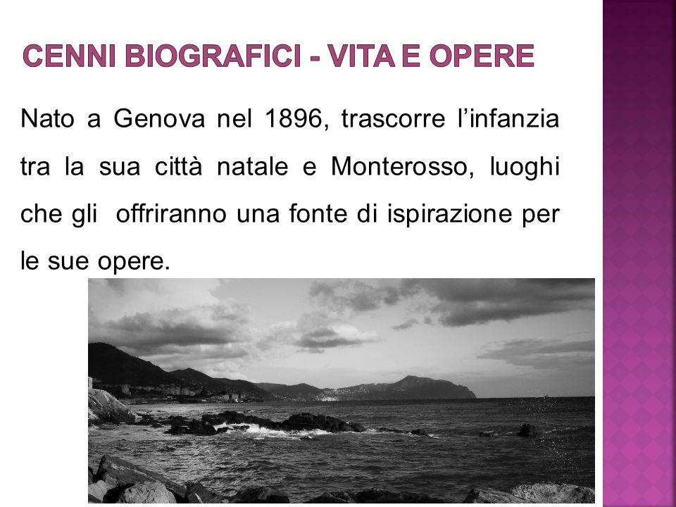 Nato a Genova nel 1896, trascorre l'infanzia tra la sua città natale e Monterosso, luoghi che gli offriranno una fonte di ispirazione per le sue opere