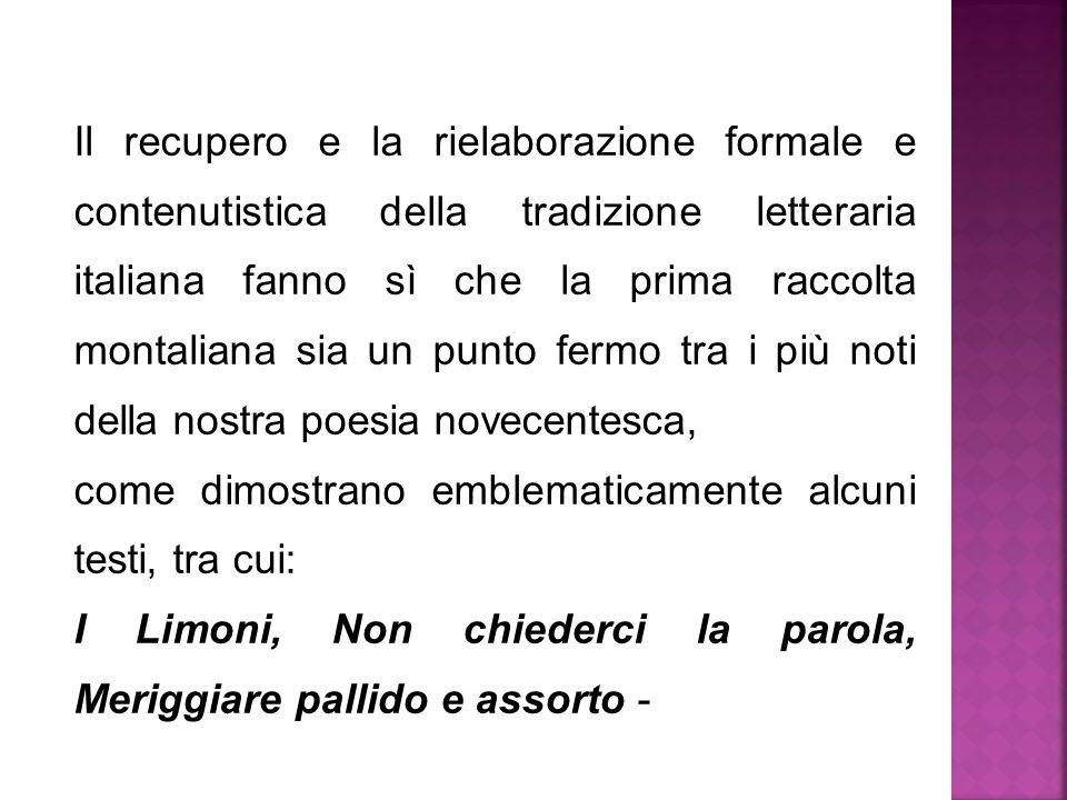 Il recupero e la rielaborazione formale e contenutistica della tradizione letteraria italiana fanno sì che la prima raccolta montaliana sia un punto f