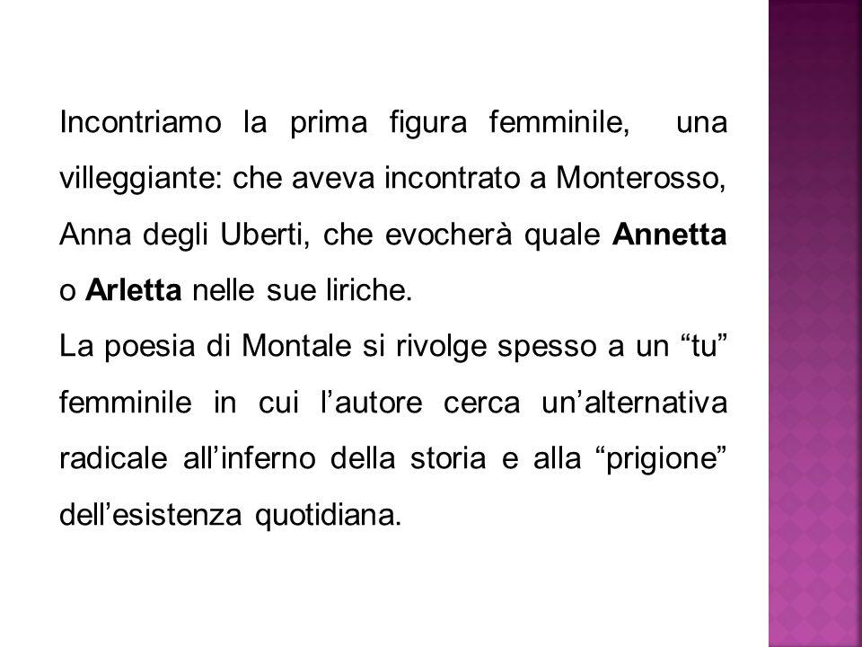 Incontriamo la prima figura femminile, una villeggiante: che aveva incontrato a Monterosso, Anna degli Uberti, che evocherà quale Annetta o Arletta ne