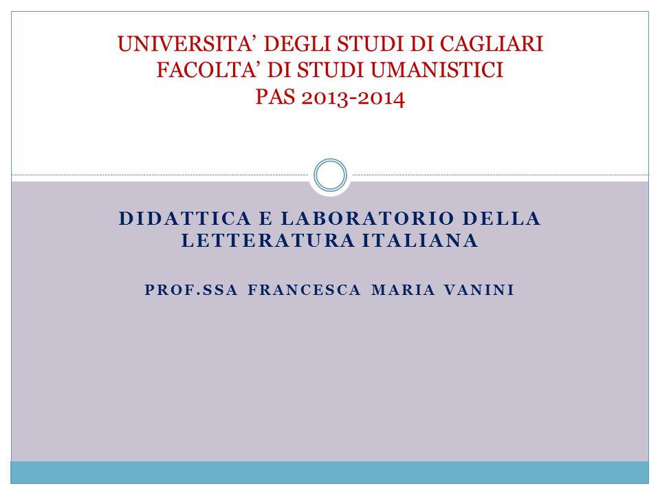 DIDATTICA E LABORATORIO DELLA LETTERATURA ITALIANA PROF.SSA FRANCESCA MARIA VANINI UNIVERSITA' DEGLI STUDI DI CAGLIARI FACOLTA' DI STUDI UMANISTICI PA