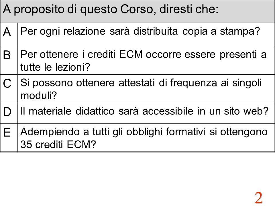 2 A proposito di questo Corso, diresti che: A Per ogni relazione sarà distribuita copia a stampa? B Per ottenere i crediti ECM occorre essere presenti