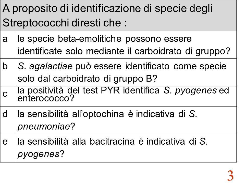 3 A proposito di identificazione di specie degli Streptococchi diresti che : a le specie beta-emolitiche possono essere identificate solo mediante il