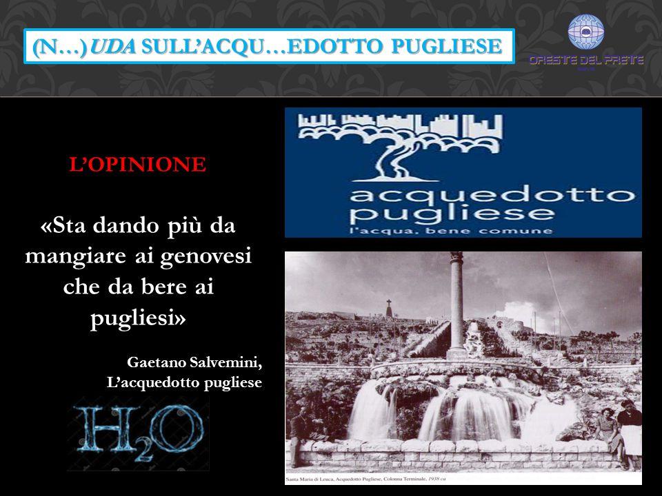 (N…)UDA SULL'ACQU…EDOTTO PUGLIESE L'OPINIONE «Sta dando più da mangiare ai genovesi che da bere ai pugliesi» Gaetano Salvemini, L'acquedotto pugliese