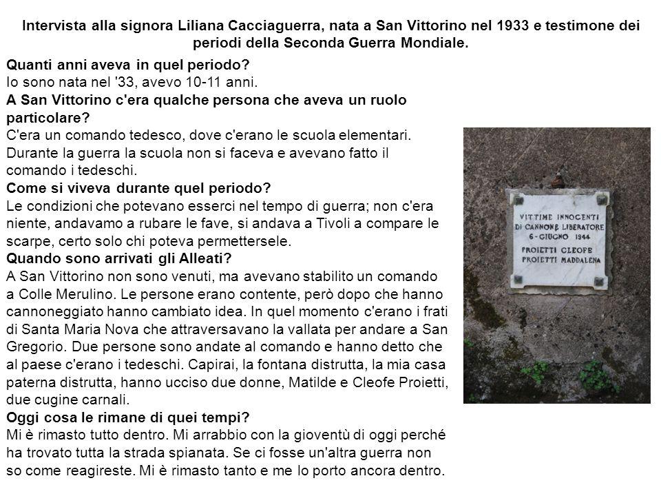Intervista alla signora Liliana Cacciaguerra, nata a San Vittorino nel 1933 e testimone dei periodi della Seconda Guerra Mondiale. Quanti anni aveva i