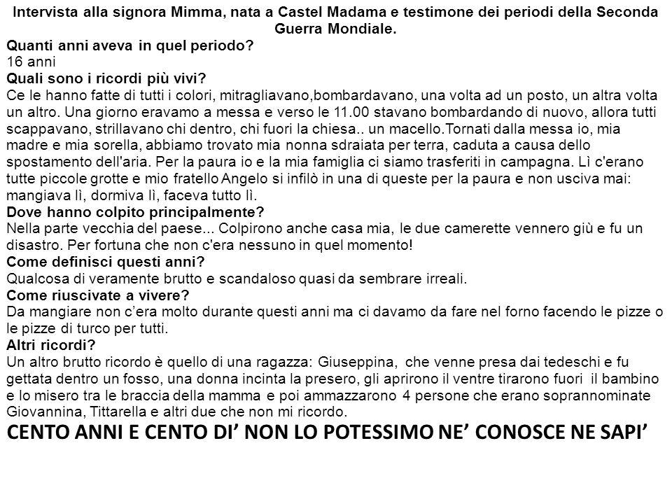 Intervista alla signora Mimma, nata a Castel Madama e testimone dei periodi della Seconda Guerra Mondiale. Quanti anni aveva in quel periodo? 16 anni